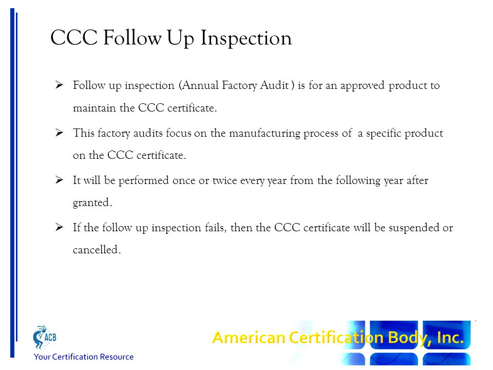  Follow up inspection (Annual Factory Audit ) is for an approved product to maintain the CCC certificate.