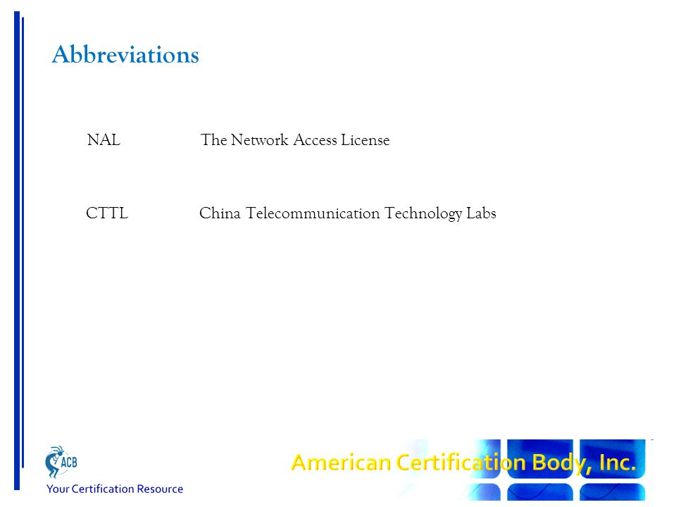 Abbreviations NAL The Network Access License CTTL China Telecommunication Technology Labs