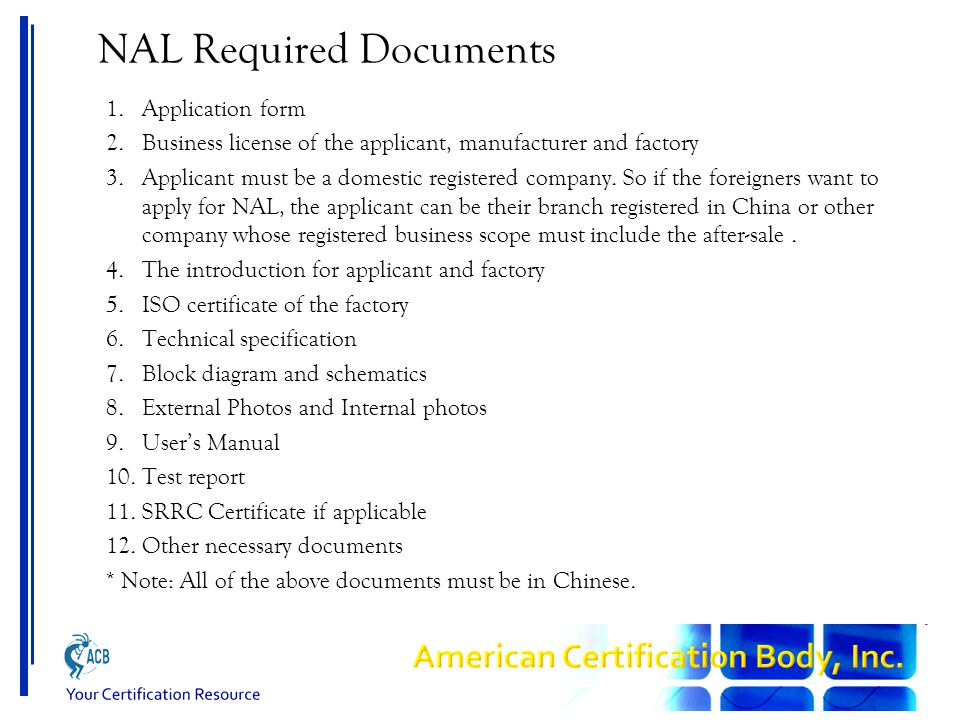 NAL Required Documents 1.Application form 2.Business license of the applicant, manufacturer and factory 3.Applicant must be a domestic registered comp