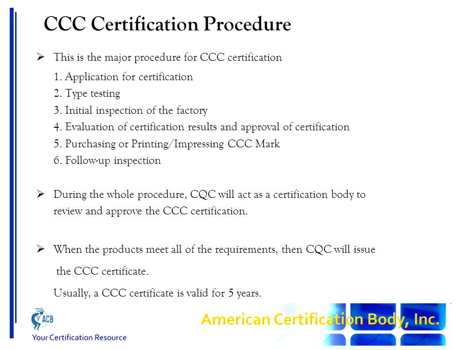 CCC Certification Procedure  This is the major procedure for CCC certification 1. Application for certification 2. Type testing 3. Initial inspection