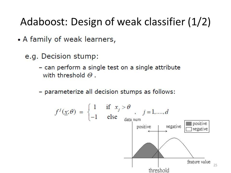 Adaboost: Design of weak classifier (1/2) 25