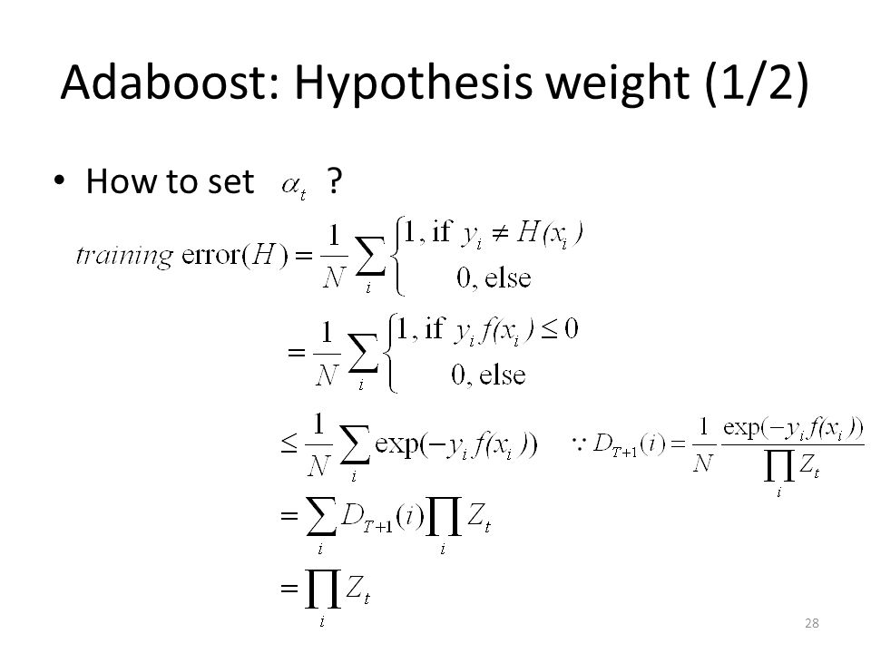 Adaboost: Hypothesis weight (1/2) How to set ? 28