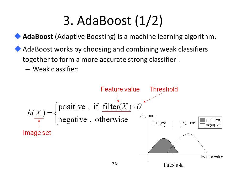 76 3.AdaBoost (1/2)  AdaBoost (Adaptive Boosting) is a machine learning algorithm.