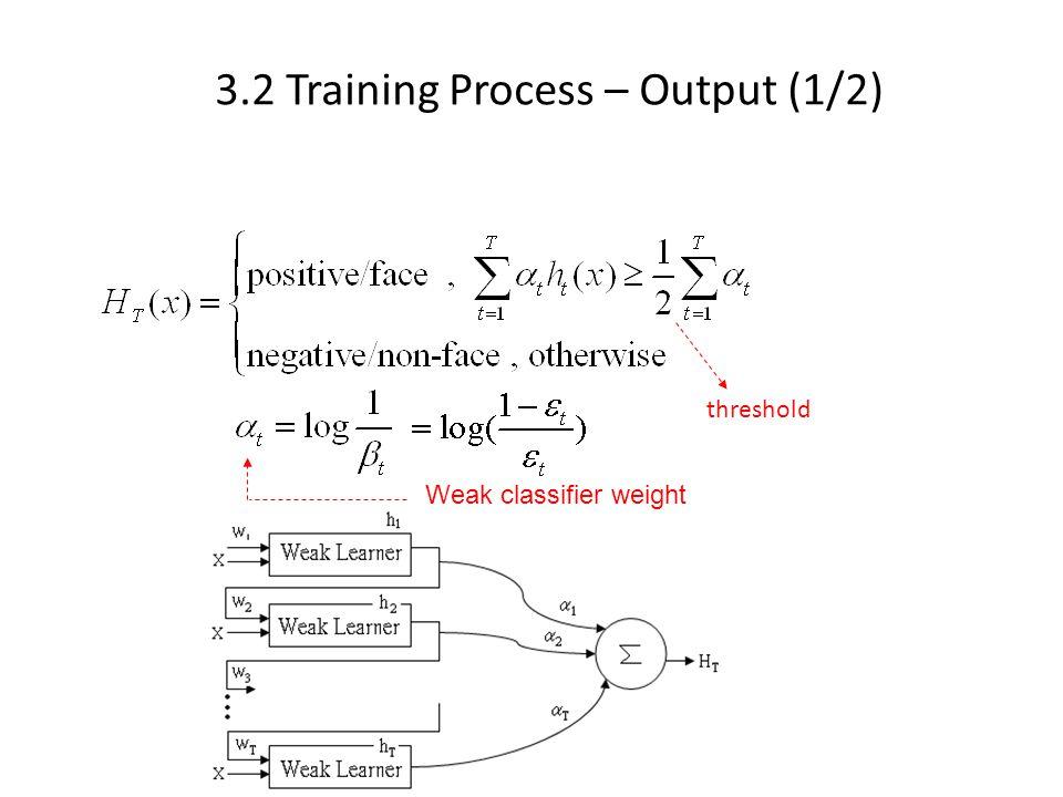 84 3.2 Training Process – Output (1/2) Weak classifier weight threshold