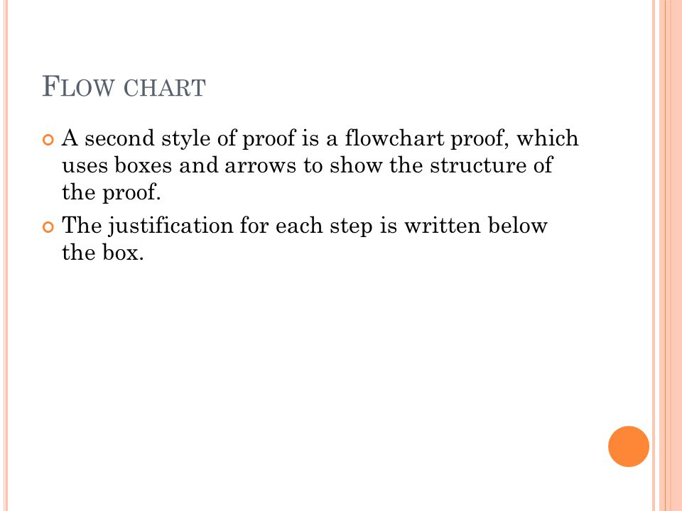 F LOW CHART A second style of proof is a flowchart proof, which uses boxes and arrows to show the structure of the proof. The justification for each s