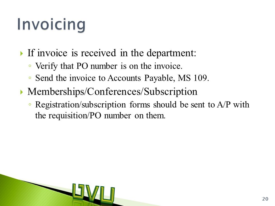  If invoice is received in the department: ◦ Verify that PO number is on the invoice.