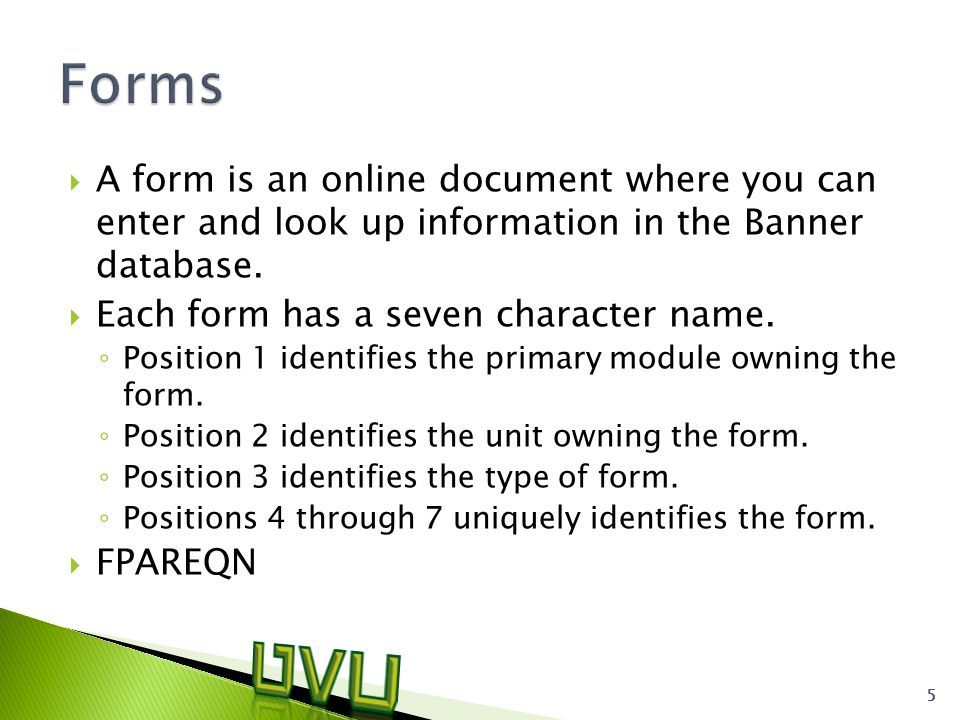  A form is an online document where you can enter and look up information in the Banner database.