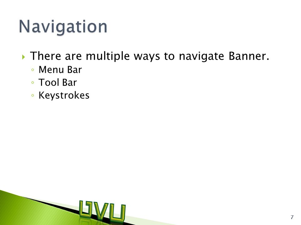  There are multiple ways to navigate Banner. ◦ Menu Bar ◦ Tool Bar ◦ Keystrokes 7