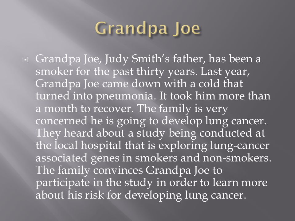  Grandpa Joe, Judy Smith's father, has been a smoker for the past thirty years.