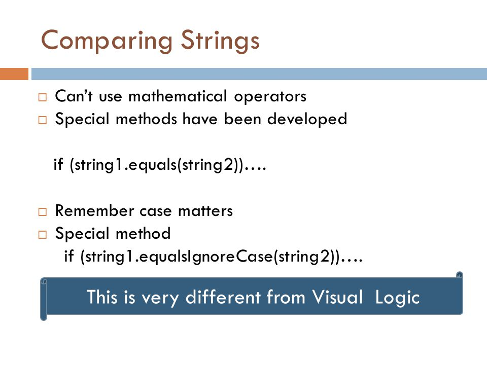 Comparing Strings  Can't use mathematical operators  Special methods have been developed if (string1.equals(string2))….
