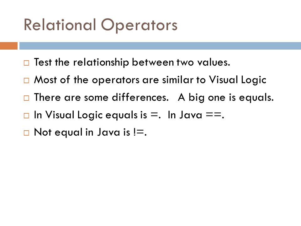 Relational Operators  Test the relationship between two values.