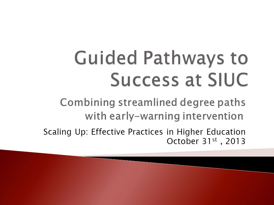 Combining streamlined degree paths with early-warning intervention Scaling Up: Effective Practices in Higher Education October 31 st, 2013