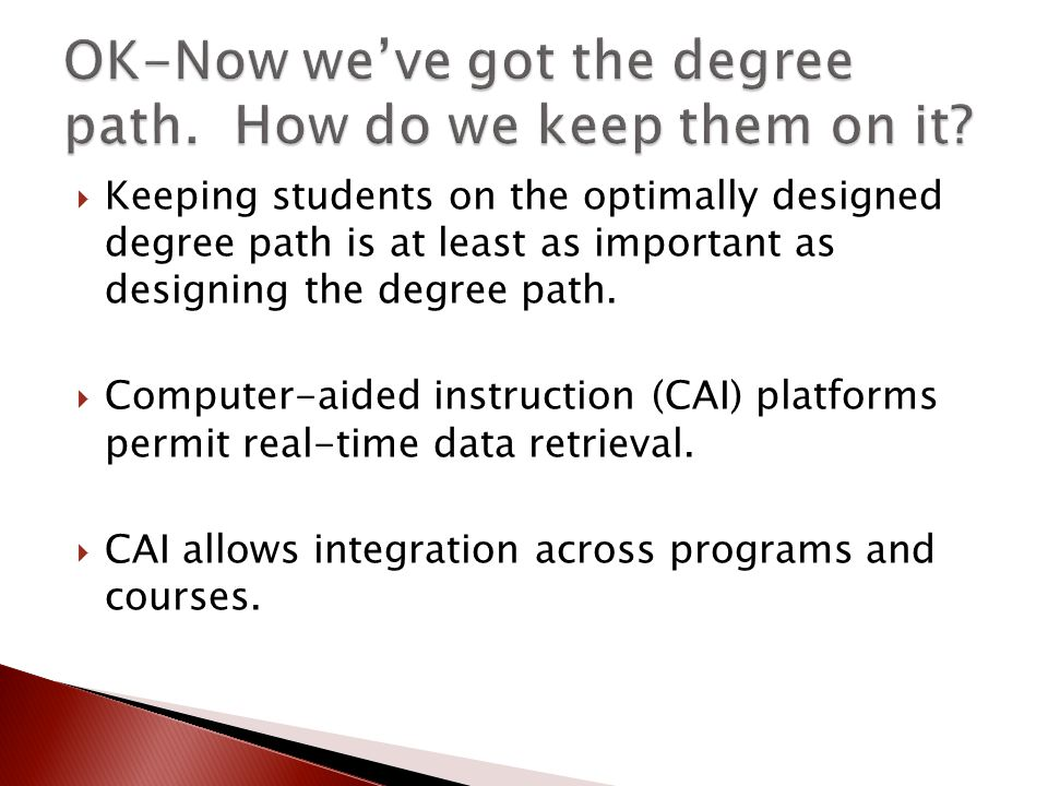  Keeping students on the optimally designed degree path is at least as important as designing the degree path.