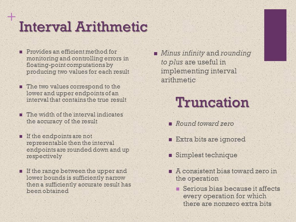 + Interval Arithmetic Minus infinity and rounding to plus are useful in implementing interval arithmetic Provides an efficient method for monitoring a