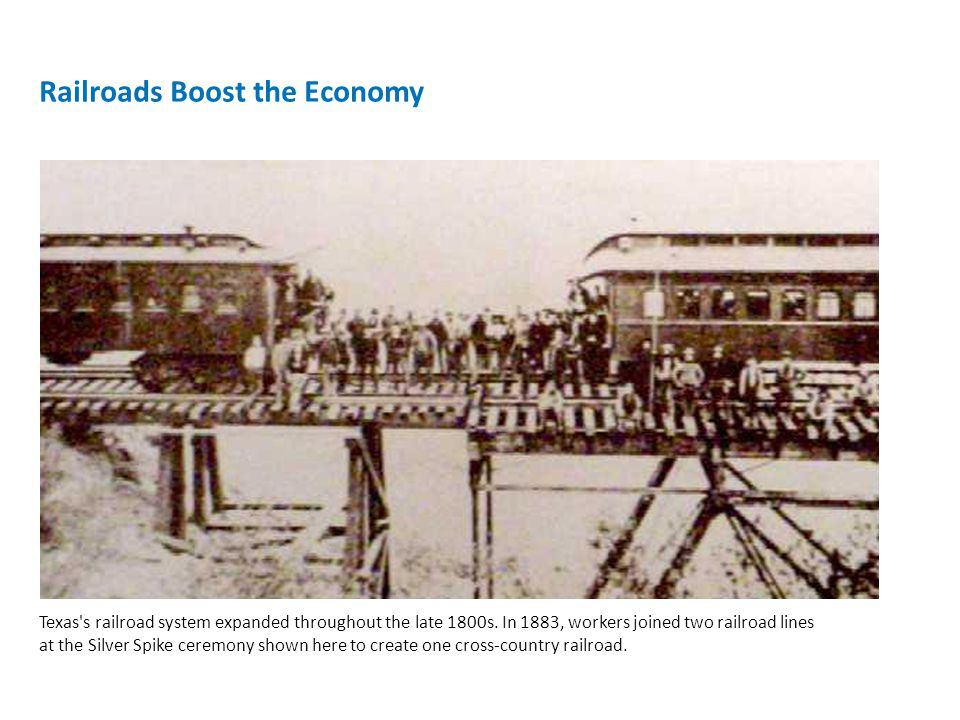 Railroads Boost the Economy Texas s railroad system expanded throughout the late 1800s.