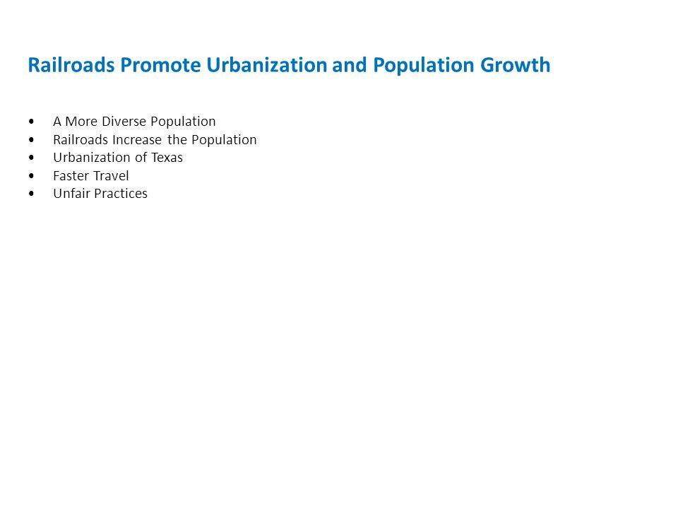 Railroads Promote Urbanization and Population Growth A More Diverse Population Railroads Increase the Population Urbanization of Texas Faster Travel U