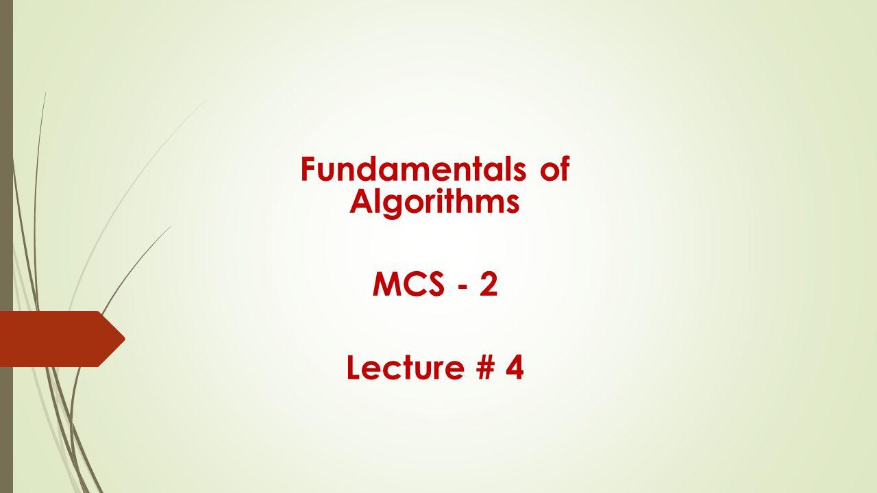 Fundamentals of Algorithms MCS - 2 Lecture # 4