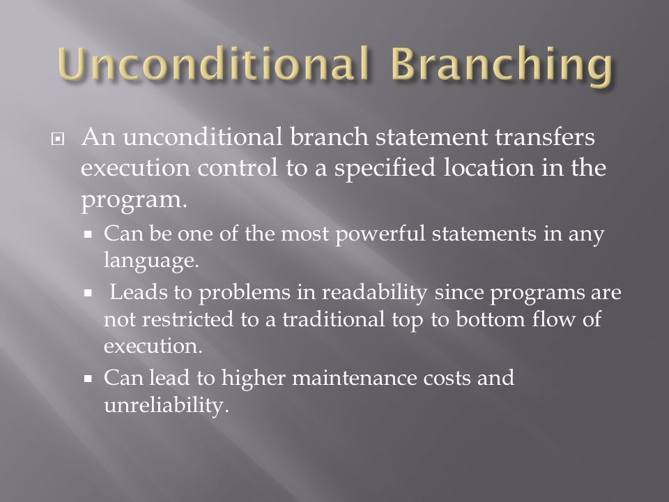  An unconditional branch statement transfers execution control to a specified location in the program.