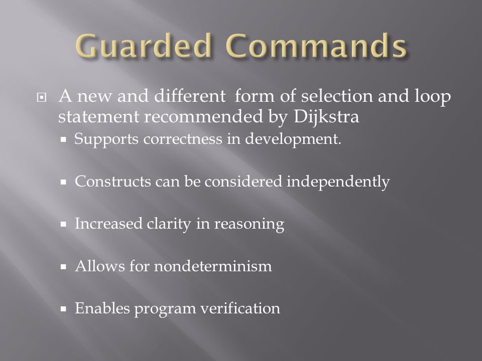  A new and different form of selection and loop statement recommended by Dijkstra  Supports correctness in development.