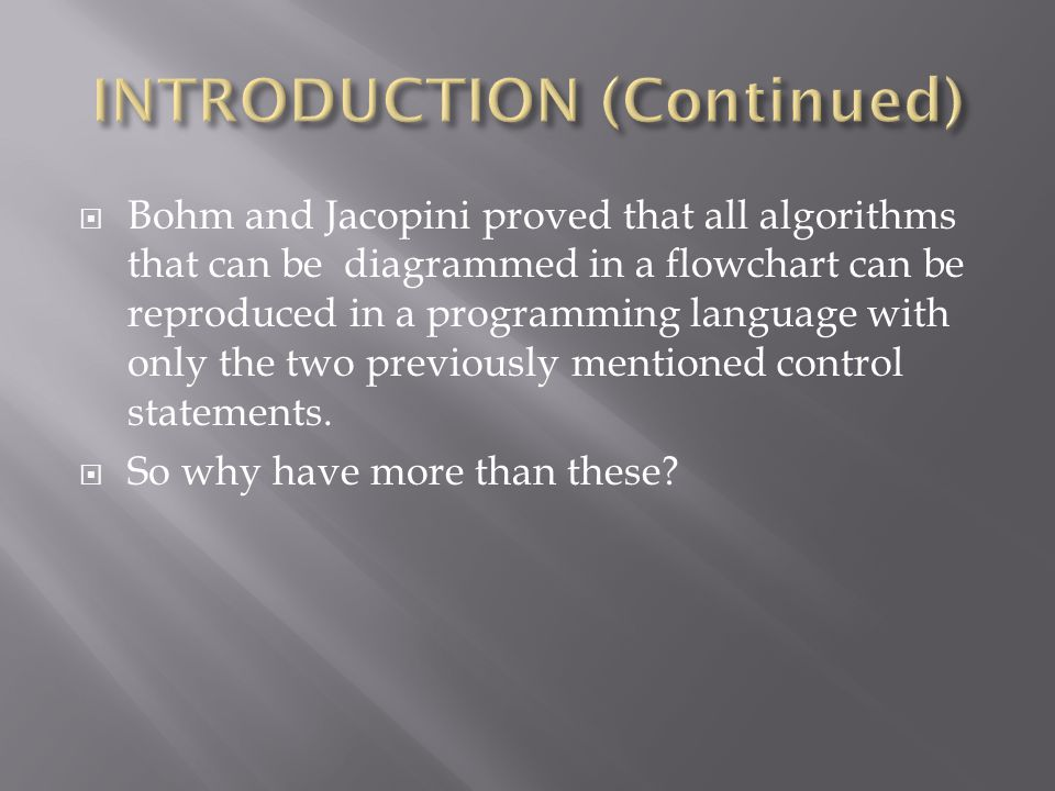  Bohm and Jacopini proved that all algorithms that can be diagrammed in a flowchart can be reproduced in a programming language with only the two previously mentioned control statements.