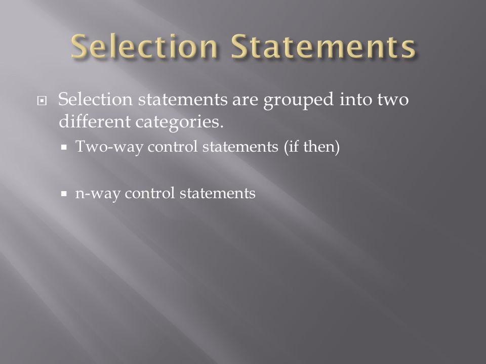  Selection statements are grouped into two different categories.