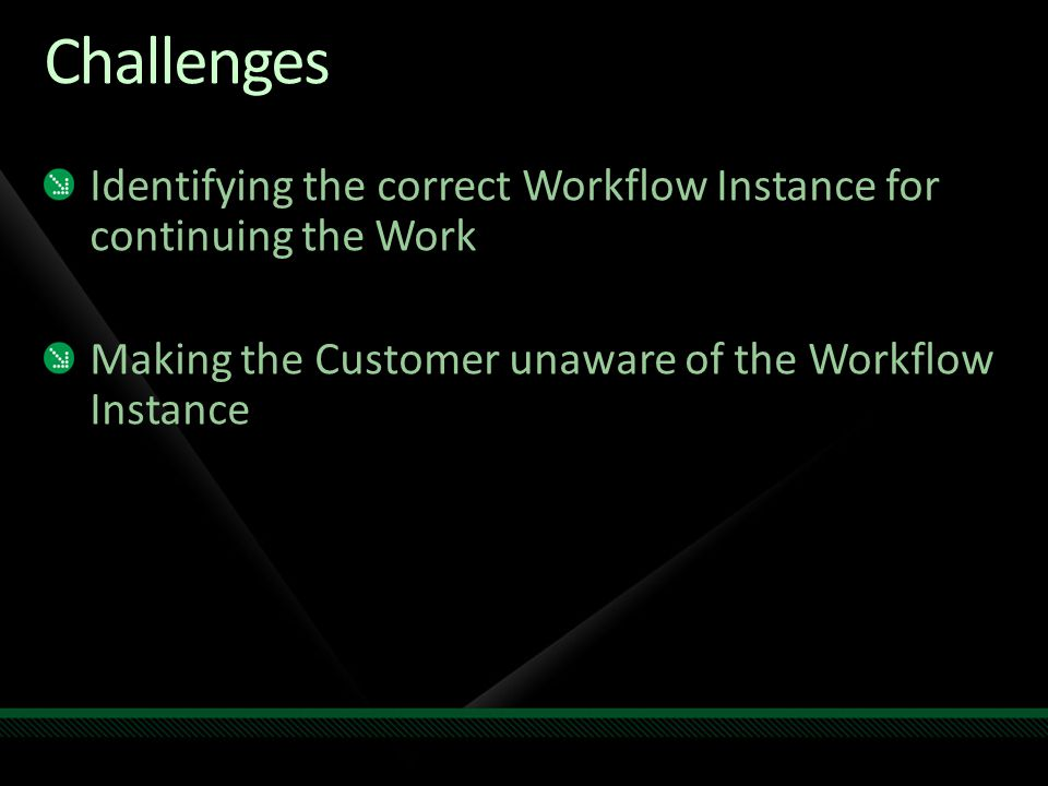 Challenges Identifying the correct Workflow Instance for continuing the Work Making the Customer unaware of the Workflow Instance