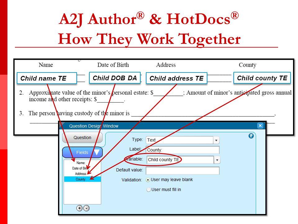 A2J Author ® & HotDocs ® How They Work Together Child name TE Child DOB DA Child address TE Child county TE