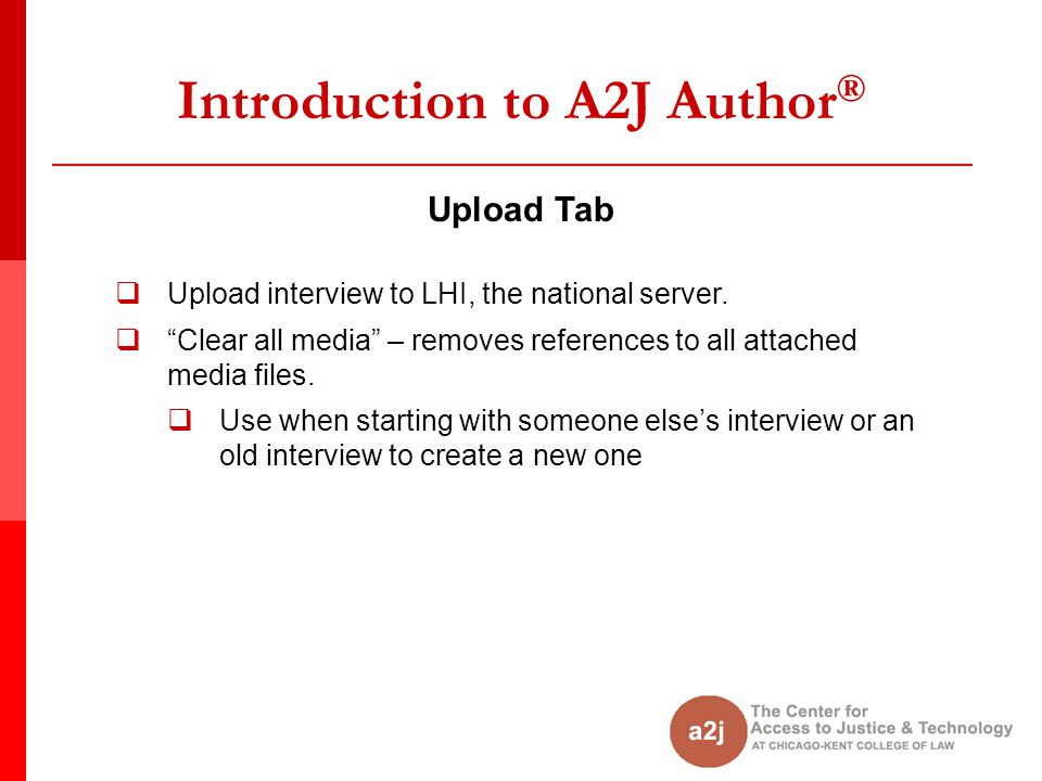 Introduction to A2J Author ® Upload Tab  Upload interview to LHI, the national server.
