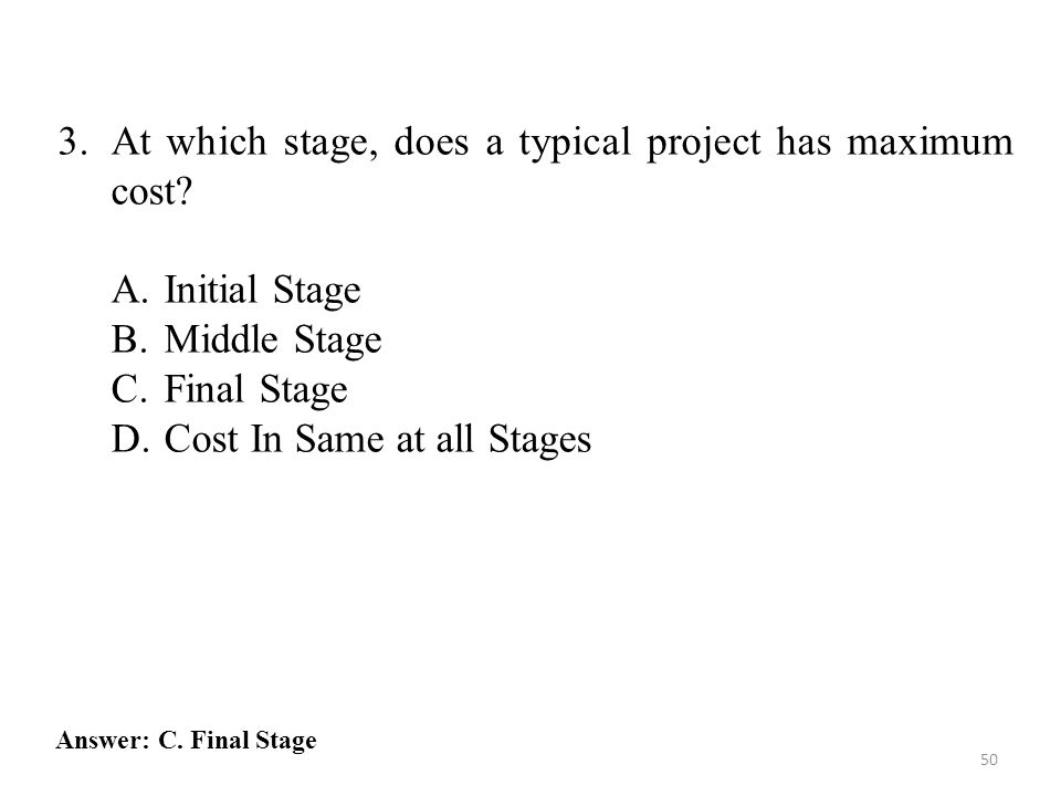 3.At which stage, does a typical project has maximum cost.