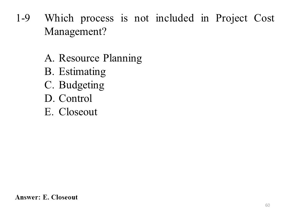60 1-9 Which process is not included in Project Cost Management.