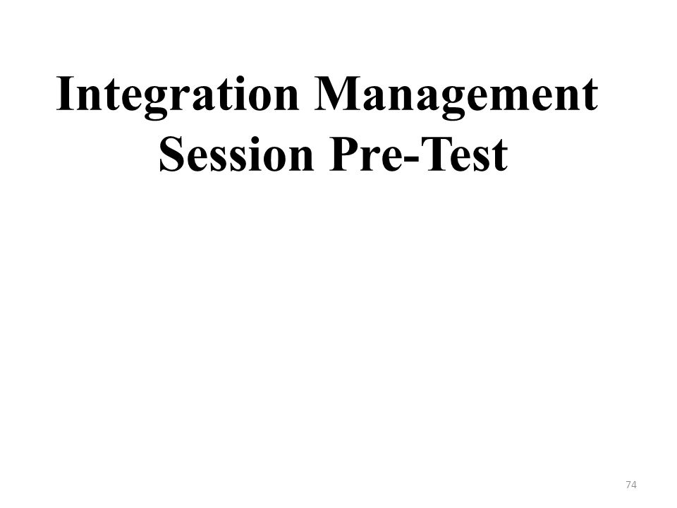 Integration Management Session Pre-Test 74
