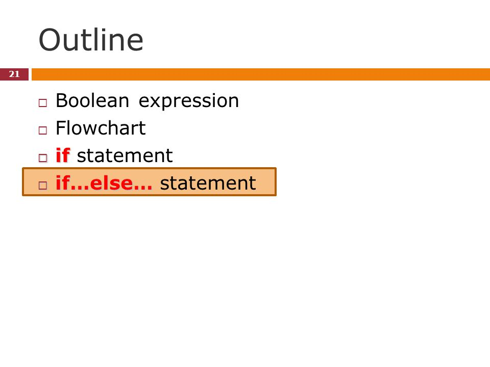 Outline 21  Boolean expression  Flowchart  if  if statement  if…else…  if…else… statement