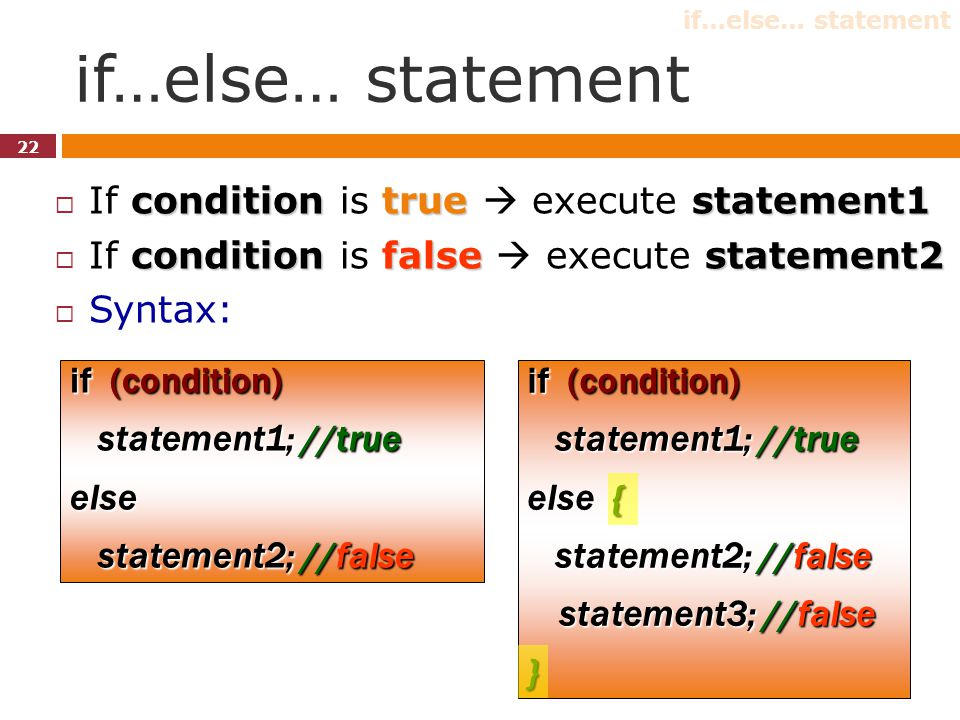 if…else… statement conditiontruestatement1  If condition is true  execute statement1 conditionfalsestatement2  If condition is false  execute stat