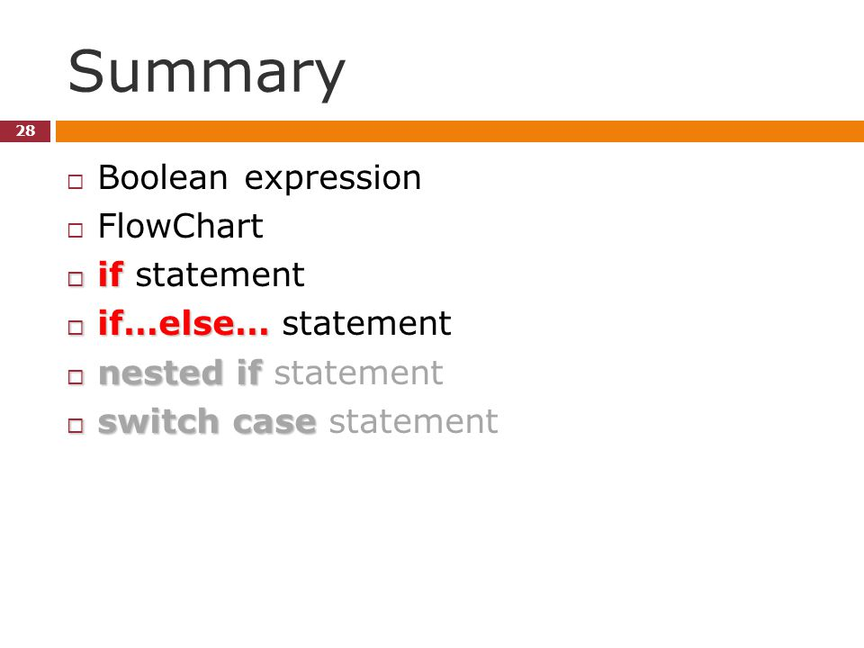Summary 28  Boolean expression  FlowChart  if  if statement  if…else…  if…else… statement  nested if  nested if statement  switch case  swit