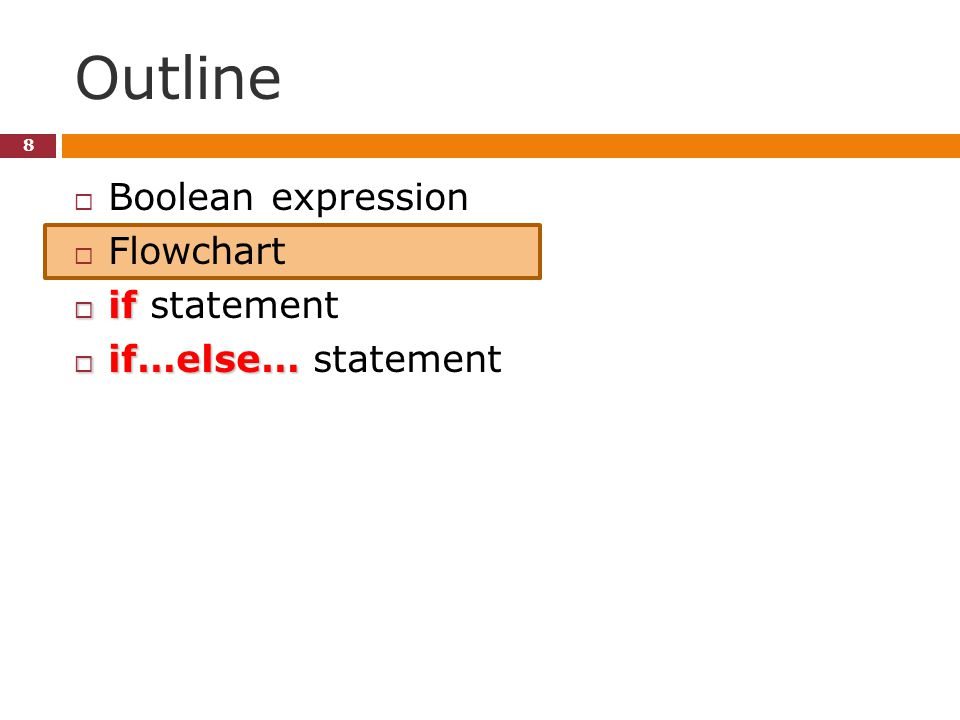 Outline 8  Boolean expression  Flowchart  if  if statement  if…else…  if…else… statement