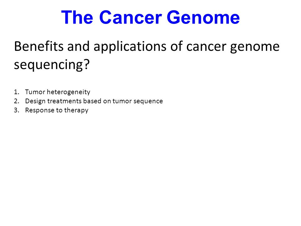 The Cancer Genome Benefits and applications of cancer genome sequencing.