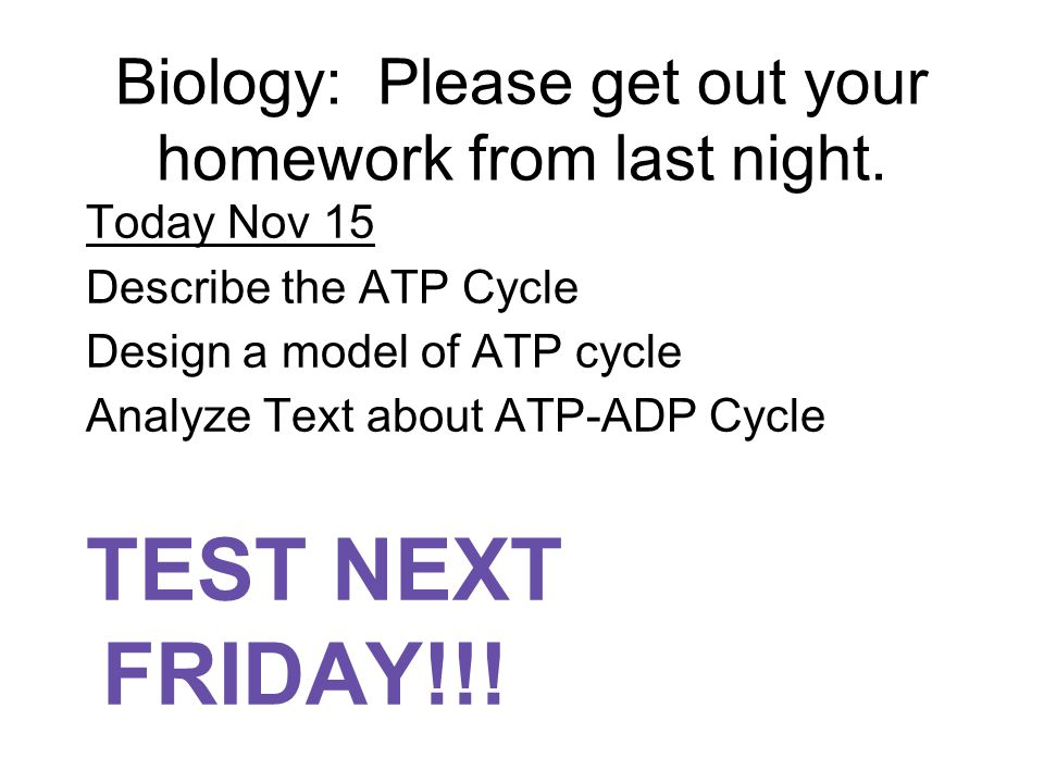 Biology: Please get out your homework from last night.