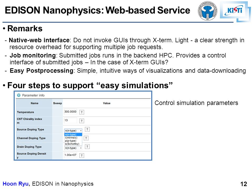 Hoon Ryu, EDISON in Nanophysics 12 Four steps to support easy simulations - Native-web interface: Do not invoke GUIs through X-term.