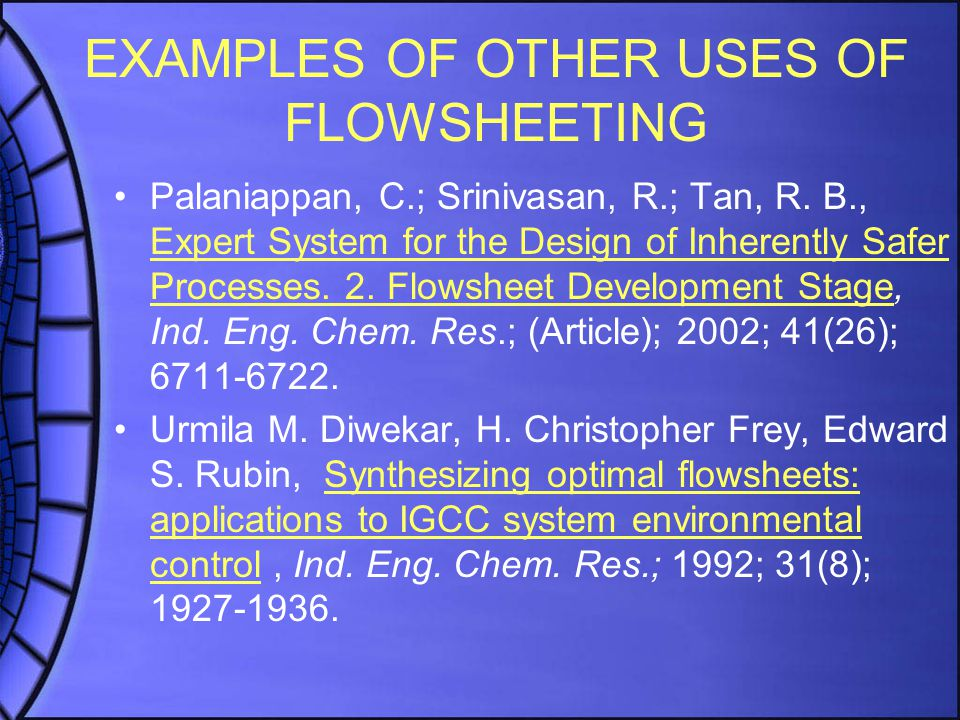 EXAMPLES OF OTHER USES OF FLOWSHEETING Palaniappan, C.; Srinivasan, R.; Tan, R.