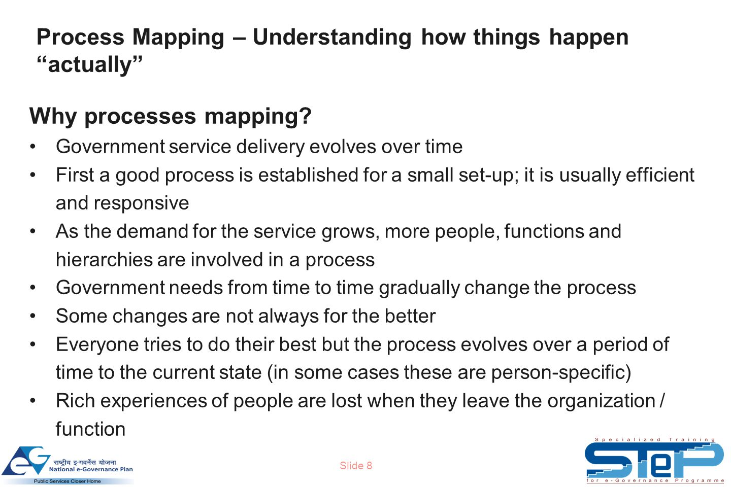 Slide 8 Process Mapping – Understanding how things happen actually Why processes mapping.