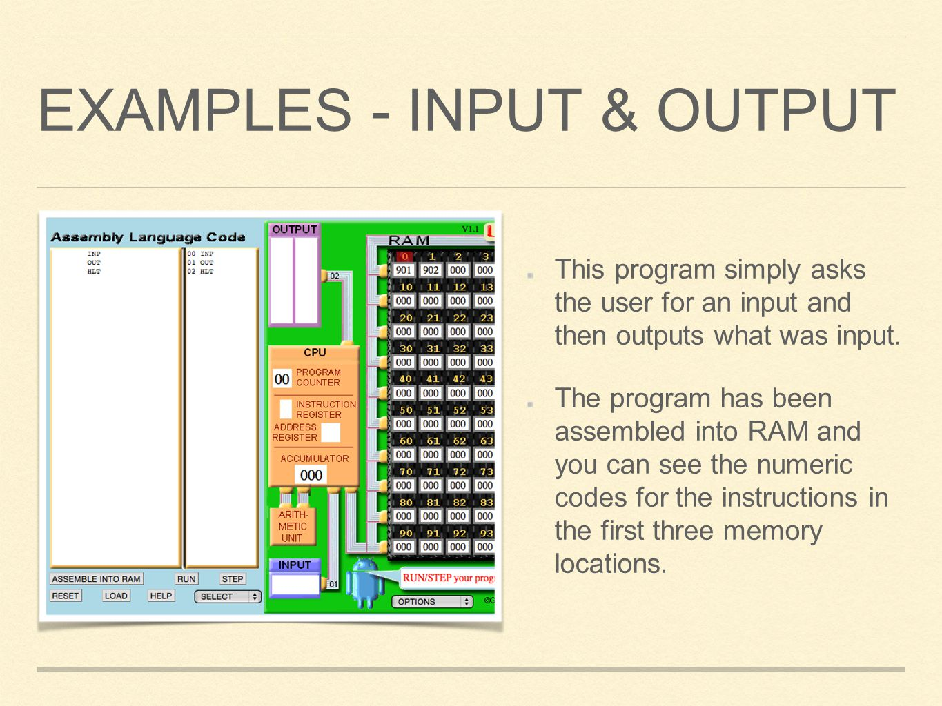 EXAMPLES - INPUT & OUTPUT This program simply asks the user for an input and then outputs what was input. The program has been assembled into RAM and