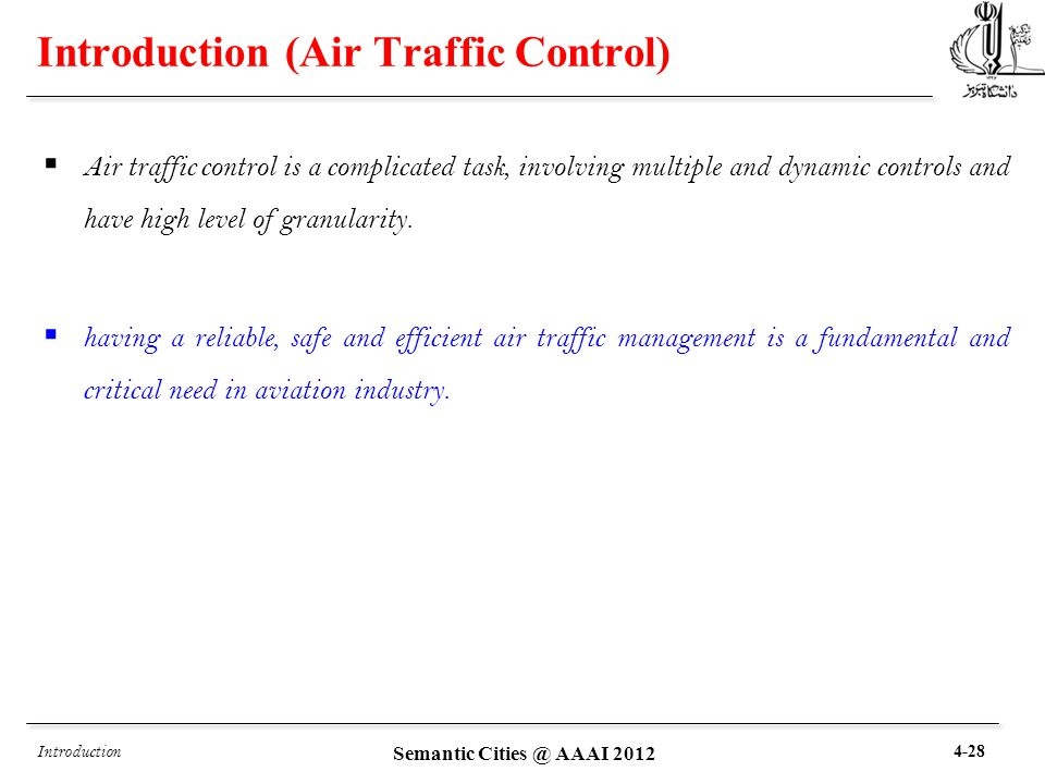 Introduction (Air Traffic Control)  Air traffic control is a complicated task, involving multiple and dynamic controls and have high level of granularity.