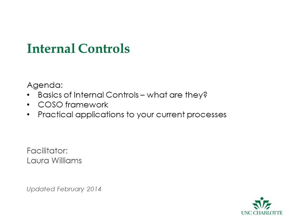 1 Internal Controls Agenda: Basics of Internal Controls – what are they.