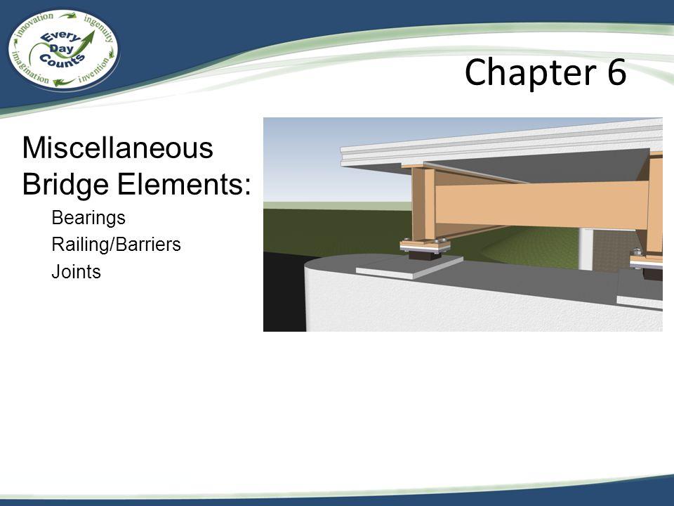Miscellaneous Bridge Elements: Bearings Railing/Barriers Joints Chapter 6