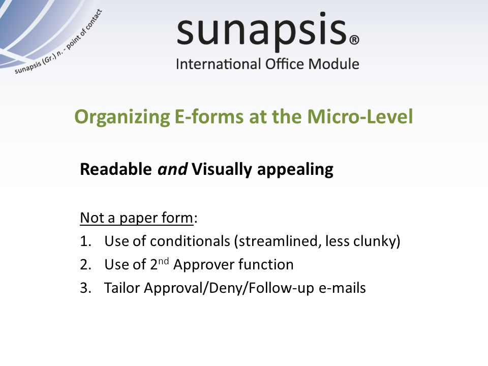 Organizing E-forms at the Micro-Level Readable and Visually appealing Not a paper form: 1.Use of conditionals (streamlined, less clunky) 2.Use of 2 nd