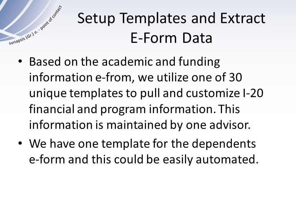 Setup Templates and Extract E-Form Data Based on the academic and funding information e-from, we utilize one of 30 unique templates to pull and custom