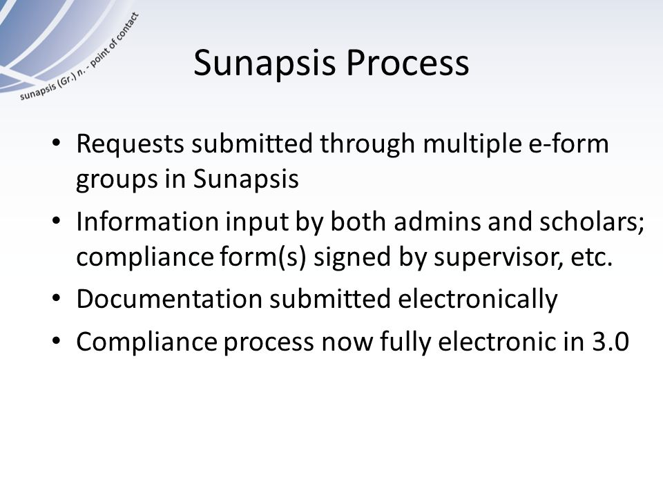 Sunapsis Process Requests submitted through multiple e-form groups in Sunapsis Information input by both admins and scholars; compliance form(s) signe