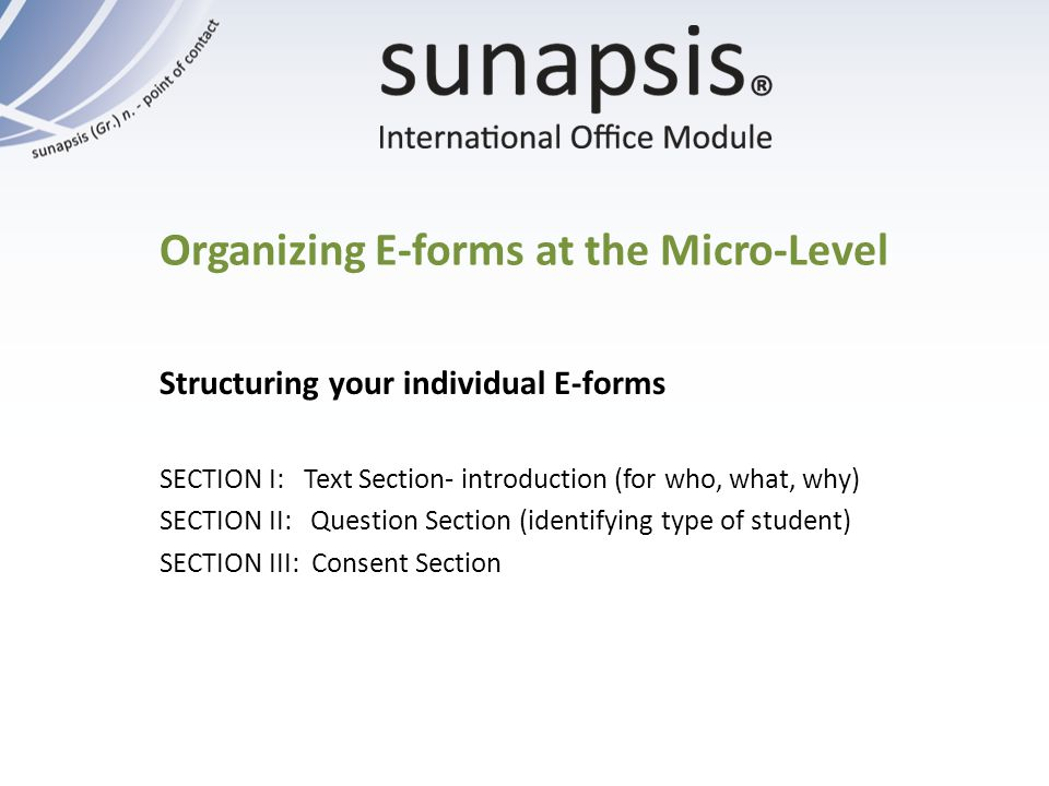 Organizing E-forms at the Micro-Level Structuring your individual E-forms SECTION I: Text Section- introduction (for who, what, why) SECTION II: Quest