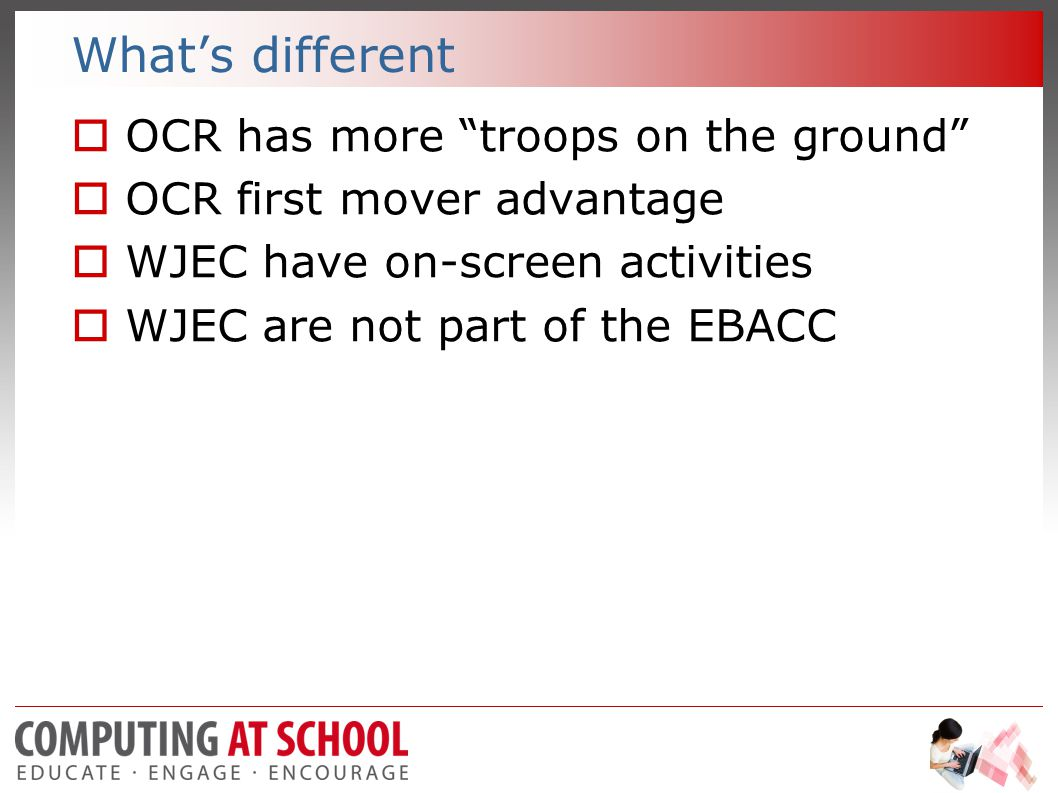 What's different  OCR has more troops on the ground  OCR first mover advantage  WJEC have on-screen activities  WJEC are not part of the EBACC