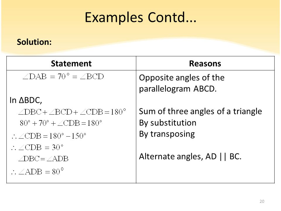 Examples Contd... Solution: StatementReasons In ∆BDC, Opposite angles of the parallelogram ABCD. Sum of three angles of a triangle By substitution By